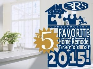 3Rs top 5 Favorite Home Remodel Trends of 2015