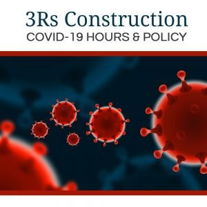 3Rs Construction COVID-19 Hours and Policy